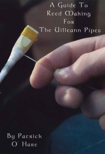 A Guide to Reedmaking for the Uilleann Pipes - Paddy O Hare
